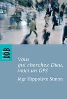 Vous qui cherchez Dieu, voici un GPS   Simon, Mgr Hippolyte