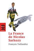 La France de Nicolas Sarkozy | Taillandier, François