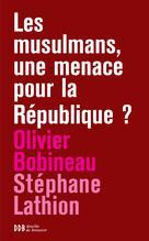 Les musulmans, une menace pour la République ?   Bobineau, Olivier