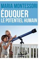 Eduquer le potentiel humain | Montessori, Maria