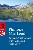 Petites chroniques d'un chrétien ordinaire | Mac Leod, Philippe