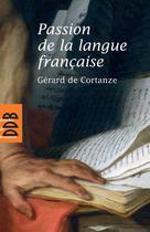 Passion de la langue française | De Cortanze, Gérard