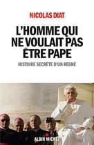 L'Homme qui ne voulait pas être pape | Diat, Nicolas
