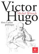 Victor Hugo dans l'arène politique | Winock, Michel