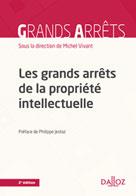 Les grands arrêts de la propriété intellectuelle | Vivant, Michel