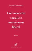 Comment être socialiste+conservateur+libéral | Kolakowski, Leszek