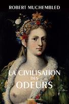 La Civilisation des odeurs | Muchembled, Robert