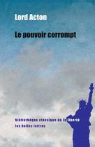 Le Pouvoir corrompt | Acton, Lord