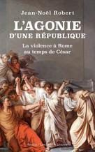 L' Agonie d'une République | Robert, Jean-Noël