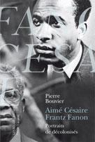 Aimé Césaire et Frantz Fanon | Bouvier, Pierre