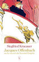Jacques Offenbach ou Le secret du Second Empire   Kracauer, Siegfried