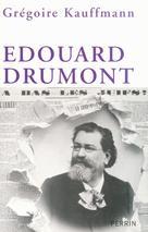 Edouard Drumont   Kauffmann, Grégoire