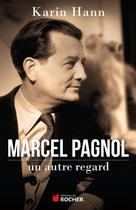 Marcel Pagnol, un autre regard | Hann, Karin