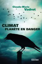 Climat, planète en danger | Vadrot, Claude-Marie