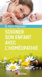 Soigner son enfant avec l'homéopathie | Popowski, Pierre