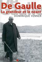 De Gaulle la Grandeur et le Neant | Venner, Dominique