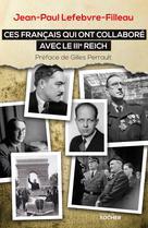 Ces Français qui ont collaboré avec le IIIe Reich   Lefebvre-Filleau, Jean-Paul