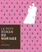 Le petit roman du mariage | Kahn, Michèle