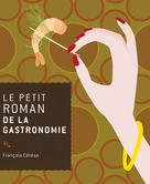 Le petit roman de la gastronomie | Cérésa, François
