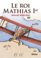 Le roi Mathias Ier | Korczak, Janusz