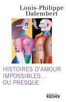 Histoires d'amour impossibles... ou presque | Dalembert, Louis-Philippe