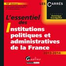L'essentiel des institutions politiques et administratives de la France 2013-2014 | Grandguillot, Dominique