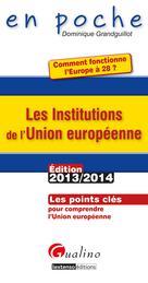 Les institutions de l'Union européenne 2013-2014 | Grandguillot, Dominique