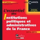 L'essentiel des institutions politiques et administratives de la France 2014-2015 | Grandguillot, Dominique