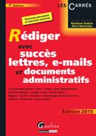 Rédiger avec succès lettres, e-mails et documents administratifs 2015 | Kadyss, Roselyne