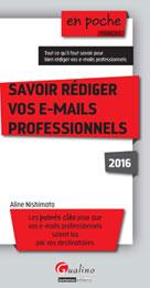 Savoir rédiger vos e-mails professionnels 2016 | Nishimata, Aline