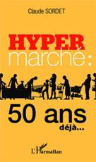 Hypermarché : 50 ans déjà... | Sordet, Claude