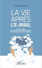 La vie après l'e-mail   Gauchenot, François