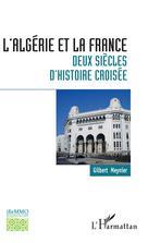 L'Algérie et la France : deux siècles d'histoire croisée | Meynier, Gilbert