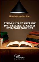 Etudes sur le théâtre d'A. Césaire, A. Camus et B. Zadi Zaourou | SORO, N'golo Aboudou