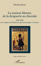 Maison Menier, de la droguerie au chocolat | Sueur, Nicolas