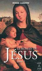 Le roman de Jésus Tome 1 | Caratini, Roger