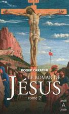 Le roman de Jésus Tome 2 | Caratini, Roger