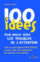 100 idées pour mieux gérer les troubles de l'attention  | Lussier, Francine