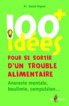 100 idées+ pour se sortir d'un trouble alimentaire | Rigaud, Daniel