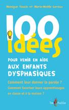 100 idées pour venir en aide aux enfants dysphasiques | Touzin, Monique
