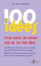 100 idées pour aider un enfant qui ne va pas bien  | Gramond, Anne