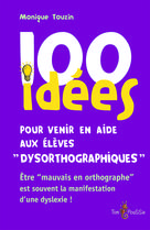 100 idées pour venir en aide aux élèves dysorthographiques | Touzin, Monique