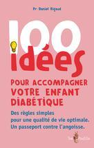 100 idées pour accompagner votre enfant diabétique    Rigaud, Daniel