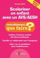 Scolariser un enfant avec un AVS/AESH | Bintz, Elisabeth