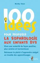 100 idées pour proposer la sophrologie aux enfants dys | Chaze, Nicolas