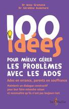 100 idées pour mieux gérer les problèmes avec les ados | Gramond, Anne