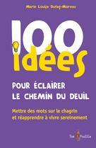 100 idées pour éclairer le chemin du deuil | Dufag-Moreau, Marie Louise