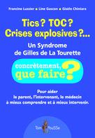 Tics ? TOC ? Crises explosives ?… Un syndrome de Gilles de La Tourette | Lussier, Francine