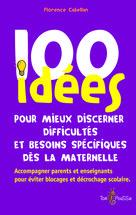 100 idées pour mieux discerner difficultés et besoins spécifiques dès la maternelle | Cabellan, Florence