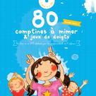 80 comptines à mimer & jeux de doigts   , Collectif Enfance